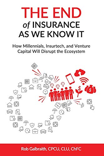 The End of Insurance As We Know It: How Millennials, Insurtech, and Venture Capital Will Disrupt the Ecosystem von Independently published