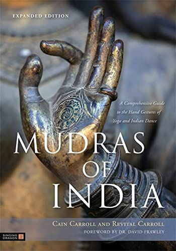 Mudras of India: A Comprehensive Guide to the Hand Gestures of Yoga and Indian Dance von Singing Dragon