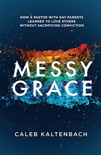 Messy Grace: How a Pastor with Gay Parents Learned to Love Others Without Sacrificing Conviction von WaterBrook