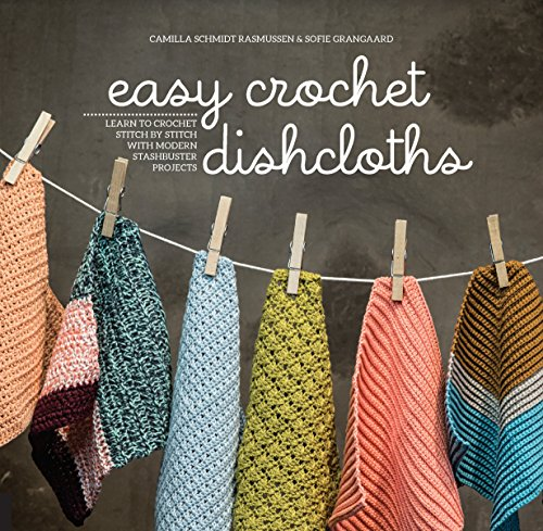 Easy Crochet Dishcloths: Learn to Crochet Stitch by Stitch with Modern Stashbuster Projects von Rockport Publishers Inc.