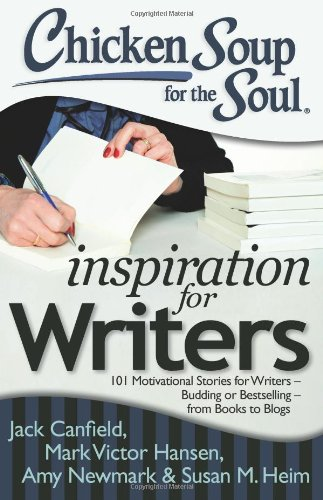 Chicken Soup for the Soul: Inspiration for Writers: 101 Motivational Stories for Writers – Budding or Bestselling – from Books to Blogs von Chicken Soup for the Soul