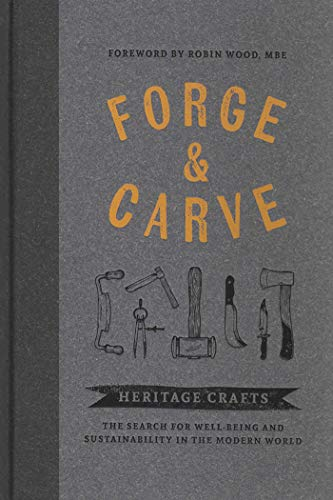 Forge & Carve: Heritage Crafts - The Search for Well-being and Sustainability in the Modern World von 3DTotal Publishing