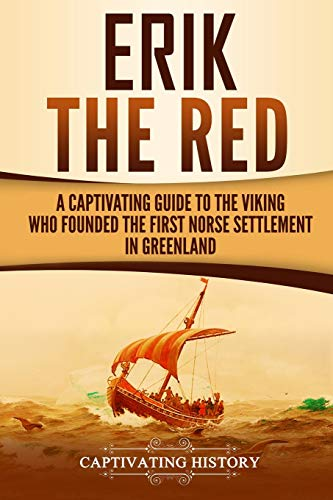 Erik the Red: A Captivating Guide to the Viking Who Founded the First Norse Settlement in Greenland von CreateSpace Independent Publishing Platform