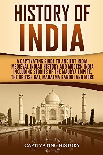 History of India: A Captivating Guide to Ancient India, Medieval Indian History, and Modern India Including Stories of the Maurya Empire, the British Raj, Mahatma Gandhi, and More von Independently published