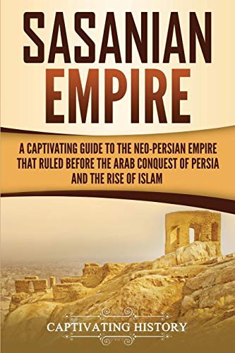 Sasanian Empire: A Captivating Guide to the Neo-Persian Empire that Ruled Before the Arab Conquest of Persia and the Rise of Islam von CreateSpace Independent Publishing Platform