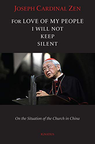 For Love of My People I Will Not Remain Silent: On the Situation of the Church in China von IGNATIUS PR