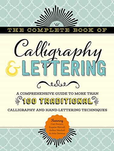 The Complete Book of Calligraphy & Lettering: A comprehensive guide to more than 100 traditional calligraphy and hand-lettering techniques von Walter Foster Publishing