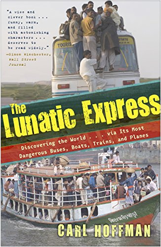 The Lunatic Express: Discovering the World . . . via Its Most Dangerous Buses, Boats, Trains, and Planes von Broadway Books