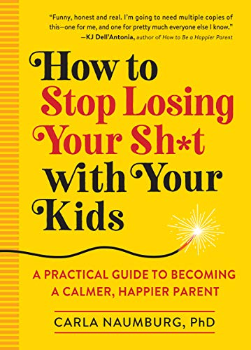 How to Stop Losing Your Sh*t with Your Kids: A Practical Guide to Becoming a Calmer, Happier Parent von WORKMAN PR
