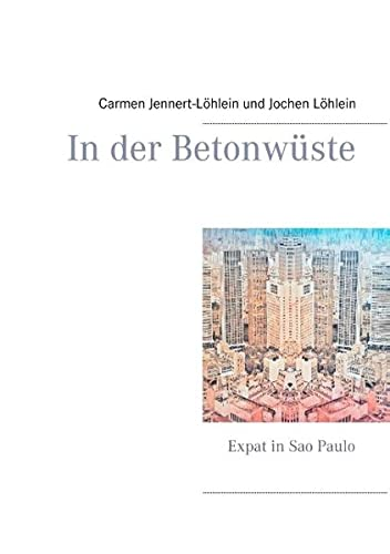 In der Betonwüste: Expat in Sao Paulo von Books on Demand
