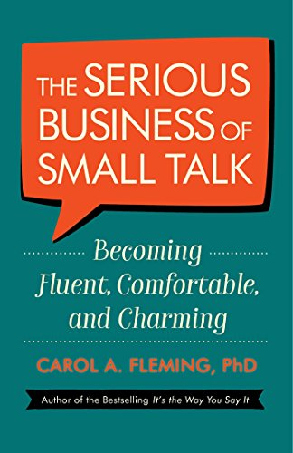 The Serious Business of Small Talk: Becoming Fluent, Comfortable, and Charming von Berrett-Koehler Publishers