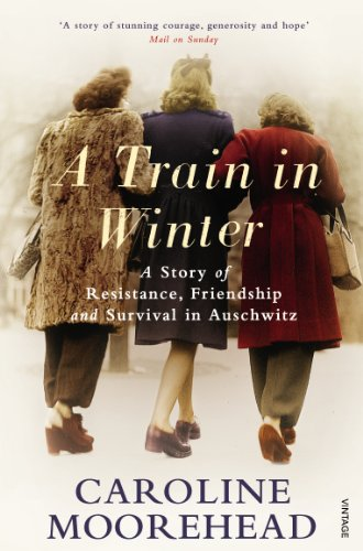 A Train in Winter: A Story of Resistance, Friendship and Survival in Auschwitz von Vintage