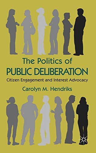 The Politics of Public Deliberation: Citizen Engagement and Interest Advocacy von Palgrave Macmillan