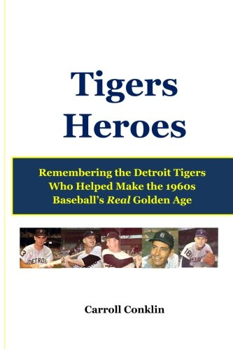 Tigers Heroes: Remembering the Detroit Tigers Who Helped Make the 1960s Baseball's Real Golden Age von CreateSpace Independent Publishing Platform