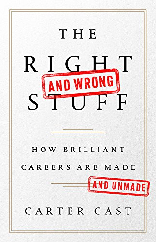 The Right-and Wrong-Stuff: How Brilliant Careers Are Made and Unmade von Hachette Book Group USA