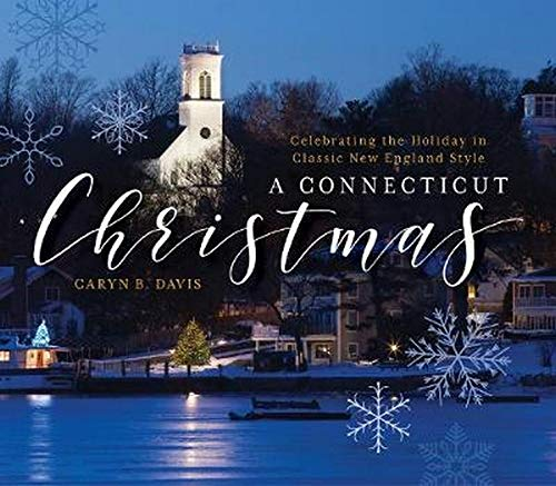 A Connecticut Christmas: Celebrating the Holiday in Classic New England Style von Rowman & Littlefield