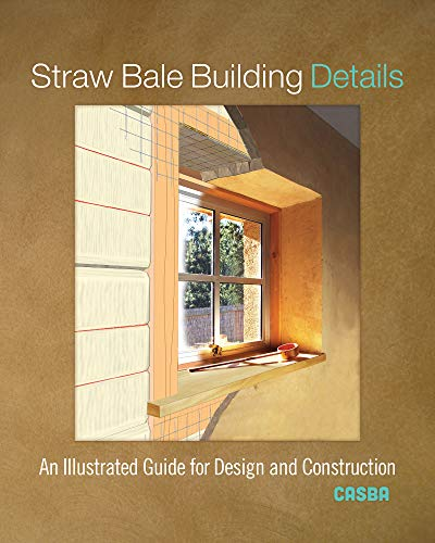 Straw Bale Building Details: An Illustrated Guide for Design and Construction von New Society Publishers