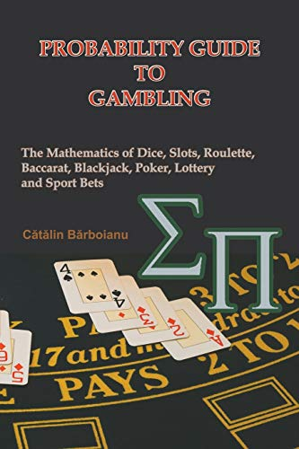 Probability Guide to Gambling: The Mathematics of Dice, Slots, Roulette, Baccarat, Blackjack, Poker, Lottery and Sport Bets von INFAROM
