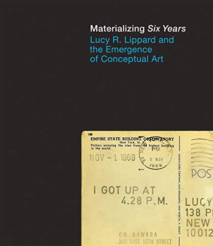 Materializing Six Years: Lucy R. Lippard and the Emergence of Conceptual Art (Mit Press) von The MIT Press