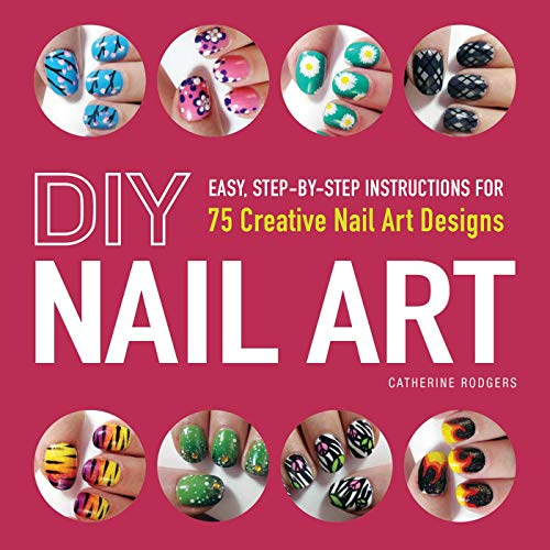 DIY Nail Art: Easy, Step-by-Step Instructions for 75 Creative Nail Art Designs von Adams Media