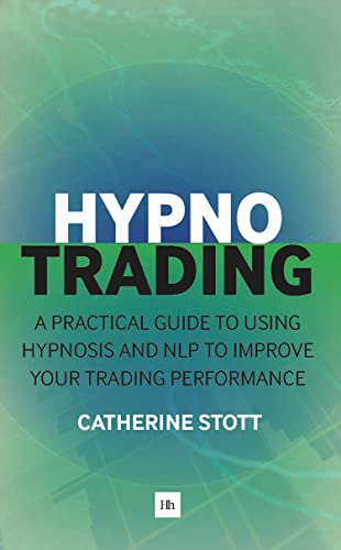 Hypnotrading: A Practical Guide to Using Hypnosis and Nlp to Improve Your Trading Performance von Harriman House Ltd
