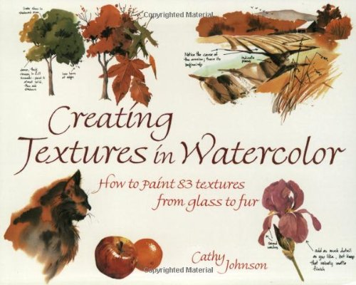 Creating Textures in Watercolor: A Guide to Painting 83 Textures from Grass to Glass to Tree Bark to Fur von F & W Pubn Inc