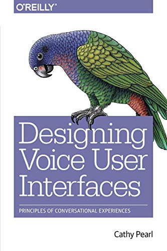 Designing Voice User Interfaces: Principles of Conversational Experiences