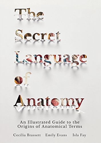 The Secret Language of Anatomy: An Illustrated Guide to the Origins of Anatomical Terms von North Atlantic Books