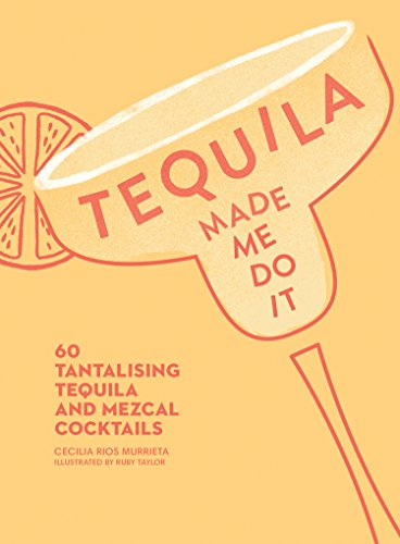 Tequila Made Me Do It: 60 Tantalizing Tequila and Mezcal Cocktails: 60 Tantalising Tequila and Mezcal Cocktails von HarperCollins Publishers