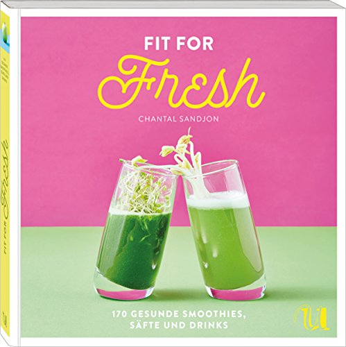 Fit for Fresh: 170 Rezepte für gesunde Drinks | Smoothies, Säfte, Shots, Shakes, Tees, Detox-Wasser, Aguas Frescas | Für jede Tageszeit und jeden Ernährungsbedarf. von Umschau Buchverlag