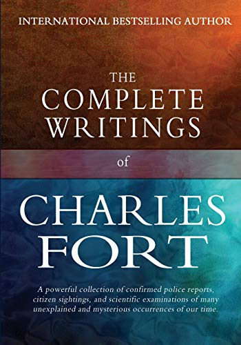 The Complete Writings of Charles Fort: The Book of the Damned, New Lands, Lo!, and Wild Talents von CreateSpace Independent Publishing Platform