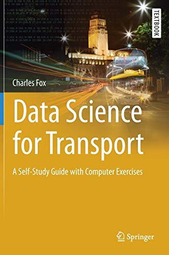 Data Science for Transport: A Self-Study Guide with Computer Exercises (Springer Textbooks in Earth Sciences, Geography and Environment) von Springer-Verlag GmbH