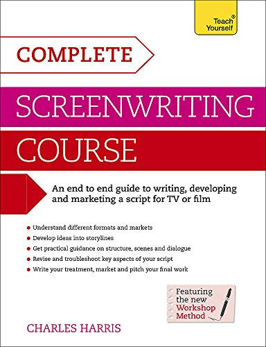 Complete Screenwriting Course: A complete guide to writing, developing and marketing a script for TV or film (Teach Yourself) von Teach Yourself