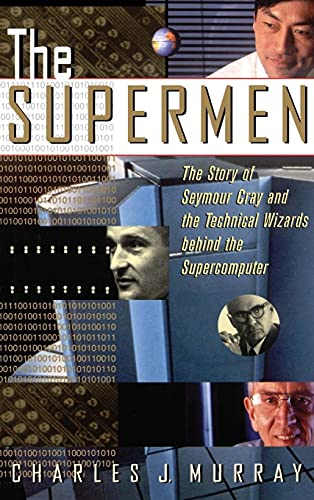 The Supermen: The Story of Seymour Cray and the Technical Wizards Behind the Supercomputer von Wiley