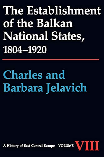 The Establishment of the Balkan National States, 1804-1920 (History of East Central Europe)
