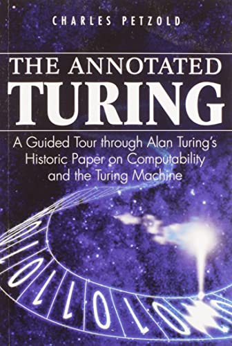 The Annotated Turing: A Guided Tour Through Alan Turing's Historic Paper on Computability and the Turing Machine von Wiley John + Sons / Wiley, John, & Sons, Inc