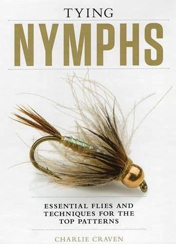 Tying Nymphs: Essential Flies and Techniques for the Top Patterns