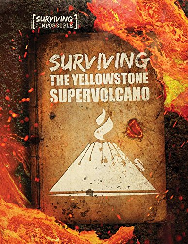 Surviving the Yellowstone Supervolcano (Surviving the Impossible) von Gareth Stevens Publishing