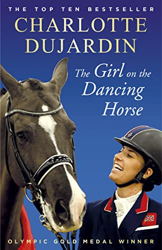 The Girl on the Dancing Horse: Charlotte Dujardin and Valegro von Arrow