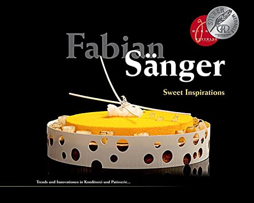 Fabian Sänger - Sweet Inspirations: Trends und Innovationen in Konditorei und Patisserie.. von Chocolate-Culinary