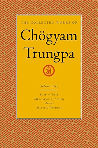 The Collected Works of Chögyam Trungpa, Volume 1: Born in Tibet - Meditation in Action - Mudra - Selected Writings: Born in Tibet, Meditation in Action, Selected Writings