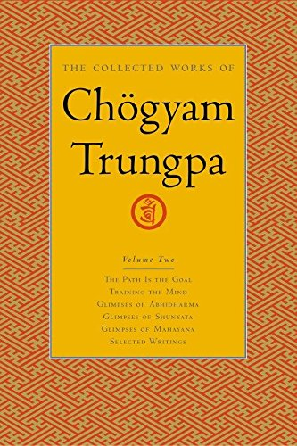 The Collected Works of Chögyam Trungpa, Volume 2: The Path Is the Goal - Training the Mind - Glimpses of Abhidharma - Glimpses of Shunyata - Glimpses of Mahayana - Selected Writings von Shambhala