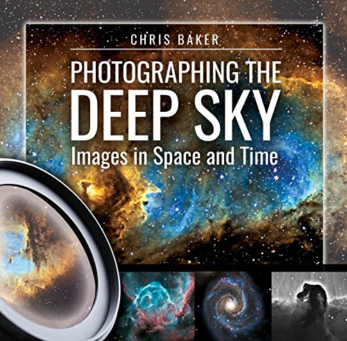 Photographing the Deep Sky: Images in Space and Time von Pen & Sword Books Ltd