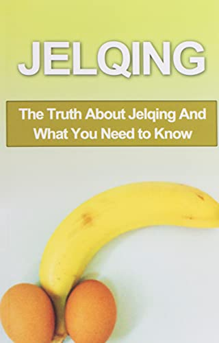 Jelqing: The Truth About Jelqing And What You Need to Know (Jelqing, How to Jelq, Male Enhancement, Penis Enlargement, Jelq Device, Jelq Extender, Jelqing Device) von CreateSpace Independent Publishing Platform