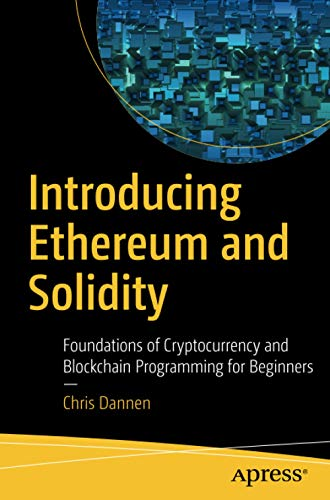 Introducing Ethereum and Solidity: Foundations of Cryptocurrency and Blockchain Programming for Beginners von Apress