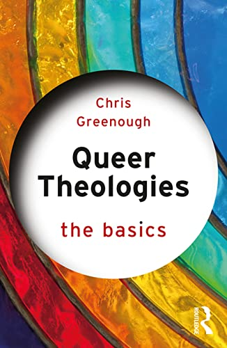 Queer Theologies: The Basics: The Basics von Routledge