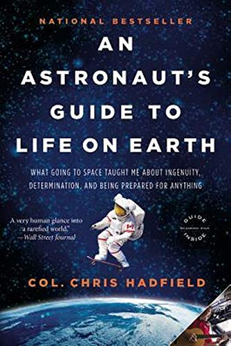 An Astronaut's Guide to Life on Earth: What Going to Space Taught Me About Ingenuity, Determination, and Being Prepared for Anything von Back Bay Books