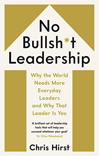 No Bullshit Leadership: Why the world needs more everxday leaders and why that leader ist you von Profile Books