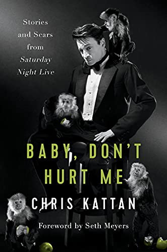 Baby, Don't Hurt Me: Stories and Scars from Saturday Night Live von BenBella Books