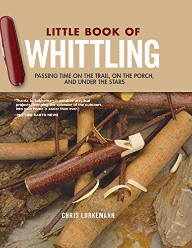 Little Book of Whittling Gift Edition: Passing Time on the Trail, on the Porch, and Under the Stars von Fox Chapel Publishing